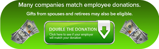 Many companies match employee donations. Gifts from spouses and retirees may also be eligible.