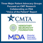 """Three Major Patient Advocacy Groups Focused on CMT Research Collaborating on FDA """"Voice of the Patient"""" Report"""